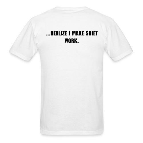 I make it work. - Men's T-Shirt