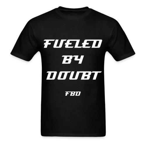 Fueled By Doubt T-Shirt - Men's T-Shirt