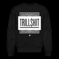 Long Sleeve Shirts ~ Crewneck Sweatshirt ~ Trill Shit - Unisex Crewneck