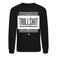 Long Sleeve Shirts ~ Crewneck Sweatshirt ~ Trill Shit - Unisex Crewneck