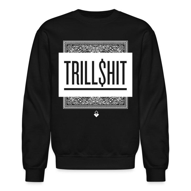 Trill Shit - Unisex Crewneck - Crewneck Sweatshirt