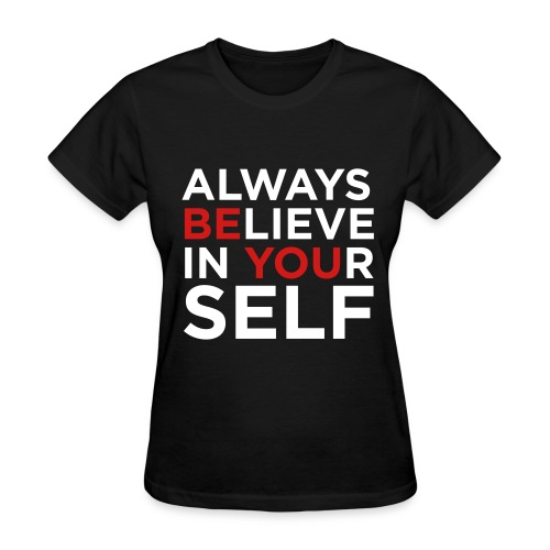 Believe In Yourself Tee - Women's T-Shirt
