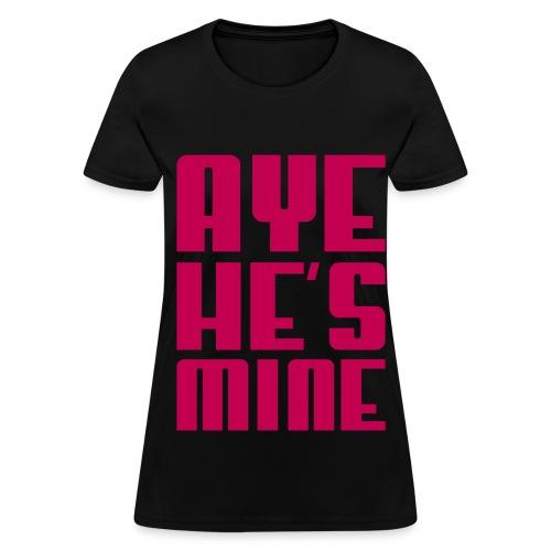 aye he is mine - Women's T-Shirt