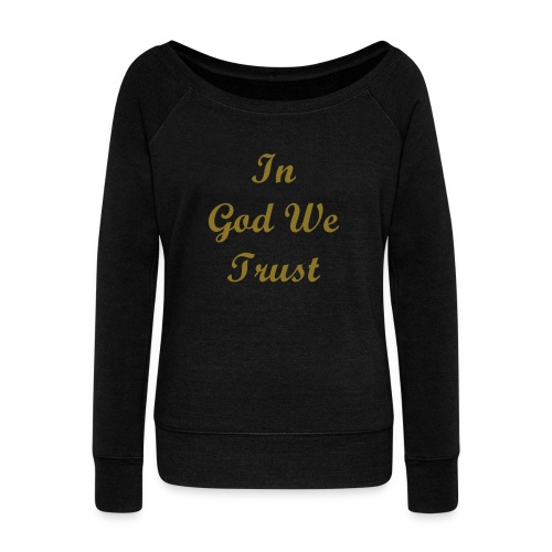In God We Trust Crewneck Sweatshirt - Women's Wideneck Sweatshirt