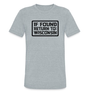 If Found Return To Wisconsin - Unisex Tri-Blend T-Shirt by American Apparel