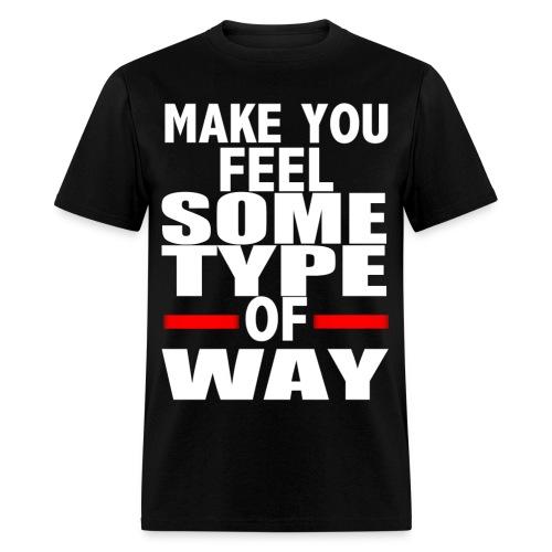 some type of way  - Men's T-Shirt