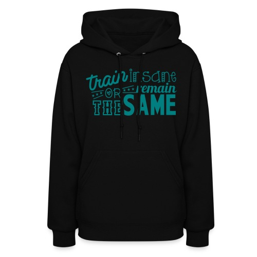 train insane or remain the same - Women's Hoodie