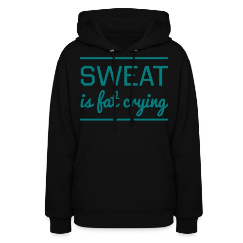 Sweat is Fat Crying - Women's Hoodie