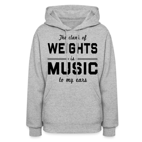 Clank of weights is music to my ears - Women's Hoodie