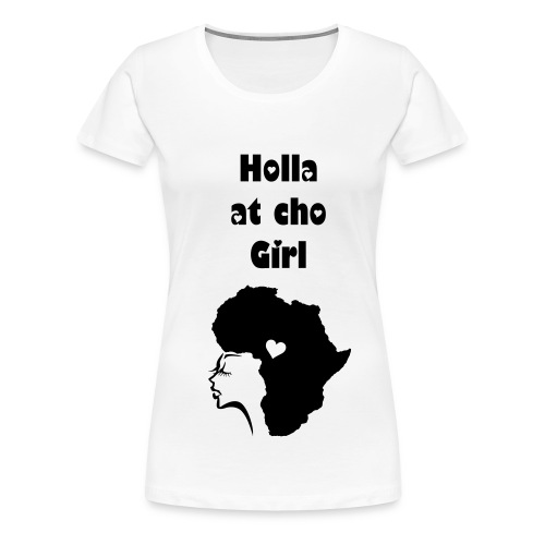 Holla At Cho Girl - Women's Premium T-Shirt