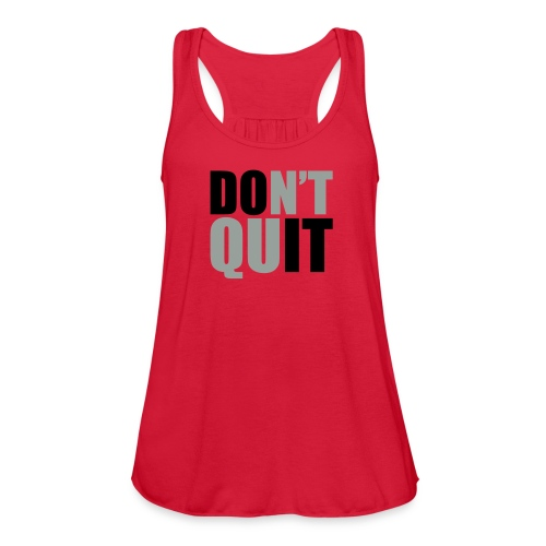 Women's Flowy Tank Top by Bella - Loose fitting racer tank.  DON'T QUIT (DO IT) on front and STRONG IS THE NEW SKINNY ON THE BACK (black and grey print)