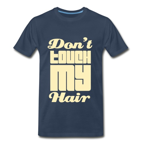 Don't Touch My Hair - Men's Premium T-Shirt