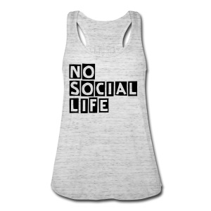 No Social Life T-Shirt - Women's Flowy Tank Top by Bella