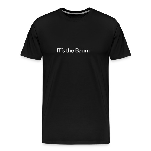 IT's the Baum - TE - Men's Premium T-Shirt