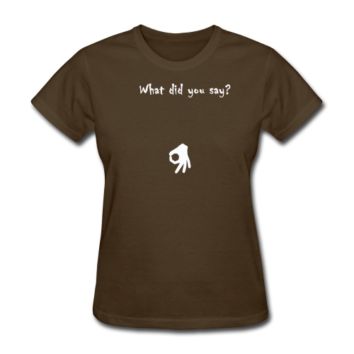 What did you say Asshole? - Women's T-Shirt
