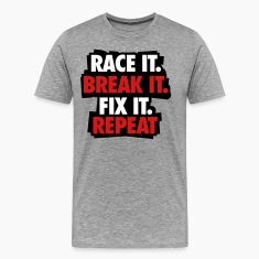 Race it. Break it. Fix it. Repeat T-Shirts