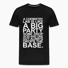 A CHEMISTRY LAB IS LIKE A BIG PARTY T-Shirts
