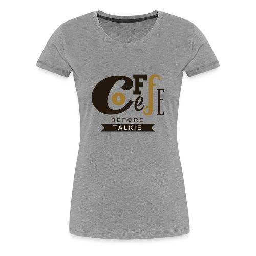 Coffee Before Talkie - Women's Premium T-Shirt
