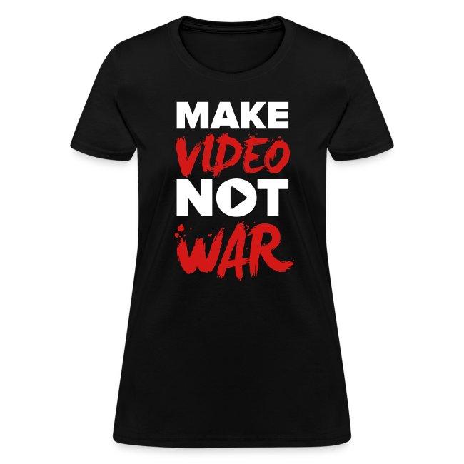 """""""Make Video Not War"""" Women's T-Shirt"""