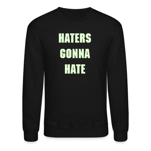 HATERS GONNA HATE hoodie (EXCLUSIVE) - Crewneck Sweatshirt