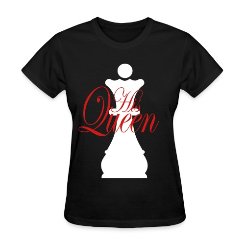 His Queen  - Women's T-Shirt