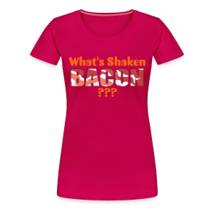 What's Shaken Bacon - Women's Premium T-Shirt - Women's Premium T-Shirt