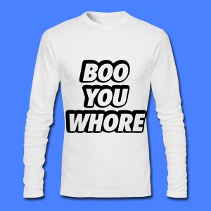 Boo You Whore Long Sleeve Shirts - Men's Long Sleeve T-Shirt by Next Level