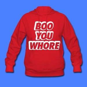 Boo You Whore Hoodies - Women's Hoodie