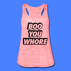 Boo You Whore Tanks - Women's Flowy Tank Top by Bella