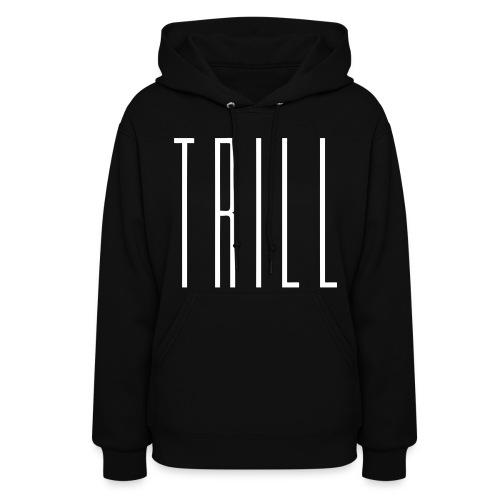 Trill Hoodie - Women's Hoodie