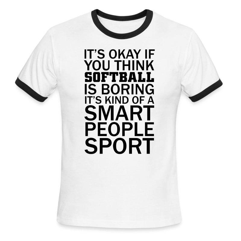 ITS OK IF YOU THINK SOFTBALL IS BORING - Men's Ringer T-Shirt