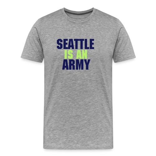 Seattle is an Army - Men's Premium T-Shirt