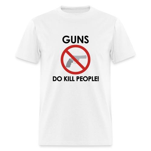 Anti-gun - GUNS DO KILL PEOPLE T-Shirt - Men's T-Shirt