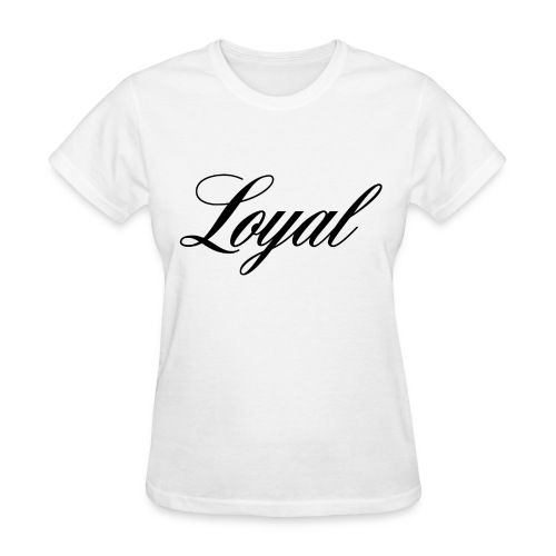 Loyal - Women's T-Shirt