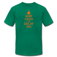 T-Shirts ~ Men's T-Shirt by American Apparel ~ Keep Calm and Decaf On - Men's