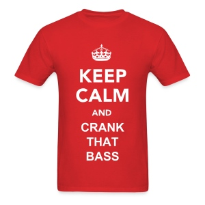 Keep Calm And Crank That Bass - Men's T-Shirt