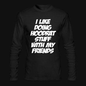 I Like Doing Hoodrat Stuff With My Friends - Men's Long Sleeve T-Shirt by Next Level