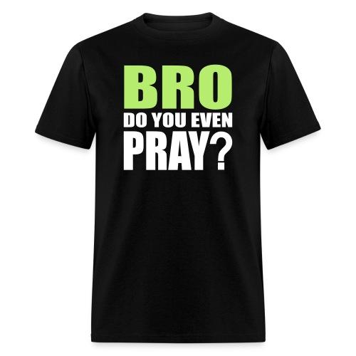 Bro, Do You Even Pray? - Men's T-Shirt