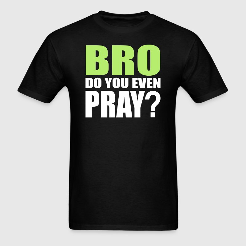 Bro, Do You Even Pray? - Men's T-Shirt
