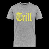 T-Shirts ~ Men's Premium T-Shirt ~ Trill