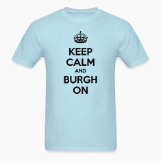 Keep Calm and Burgh On - White Text T-Shirts
