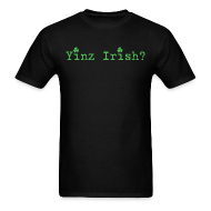 T-Shirts ~ Men's T-Shirt ~ Men's Yinz Irish? Standard T - Green Text