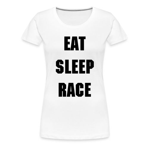 EAT SLEEP RACE REPEAT Womens Premium - Women's Premium T-Shirt
