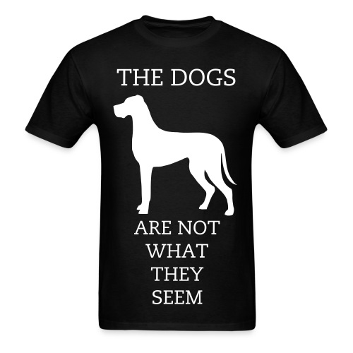 The Dogs Are Not What They Seem - T-Shirt - Men's T-Shirt