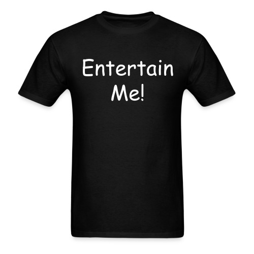 Entertain Me - Men's T-Shirt