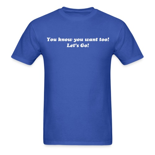 You know you want too! - Men's T-Shirt