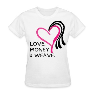 Love, Money, & Weave Statement - Women's T-Shirt