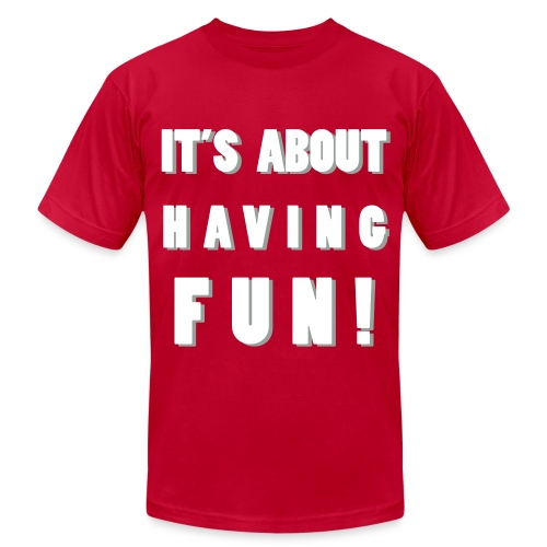 It's About Having Fun! - Men's T-Shirt by American Apparel