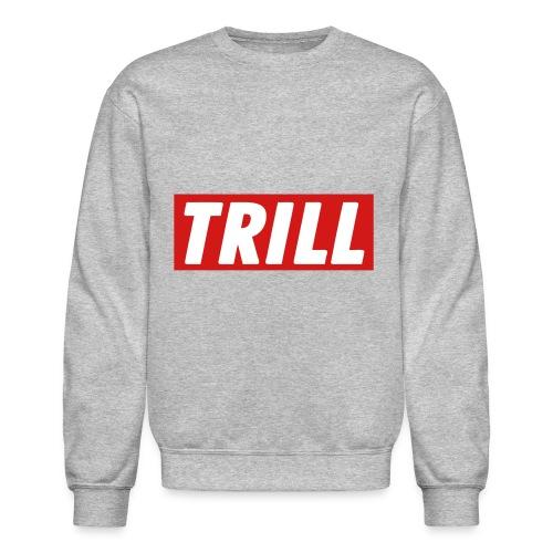 Trill Sweatshirt - Crewneck Sweatshirt