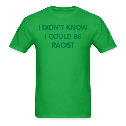 Not A Racist T-Shirt - Men's T-Shirt
